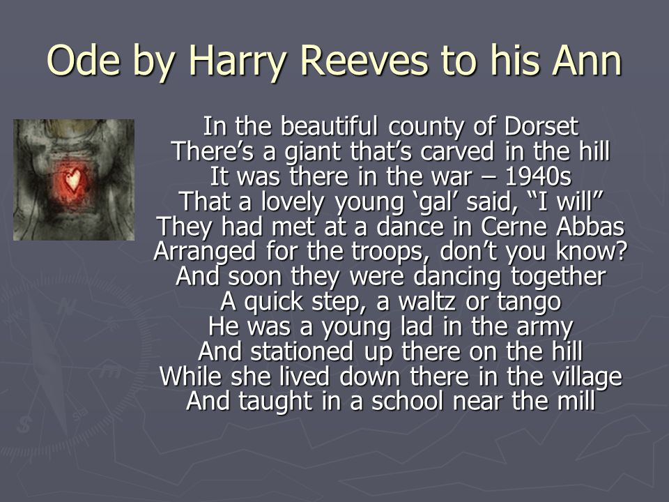 Ode by Harry Reeves to his Ann In the beautiful county of Dorset Theres a giant thats carved in the hill It was there in the war – 1940s That a lovely