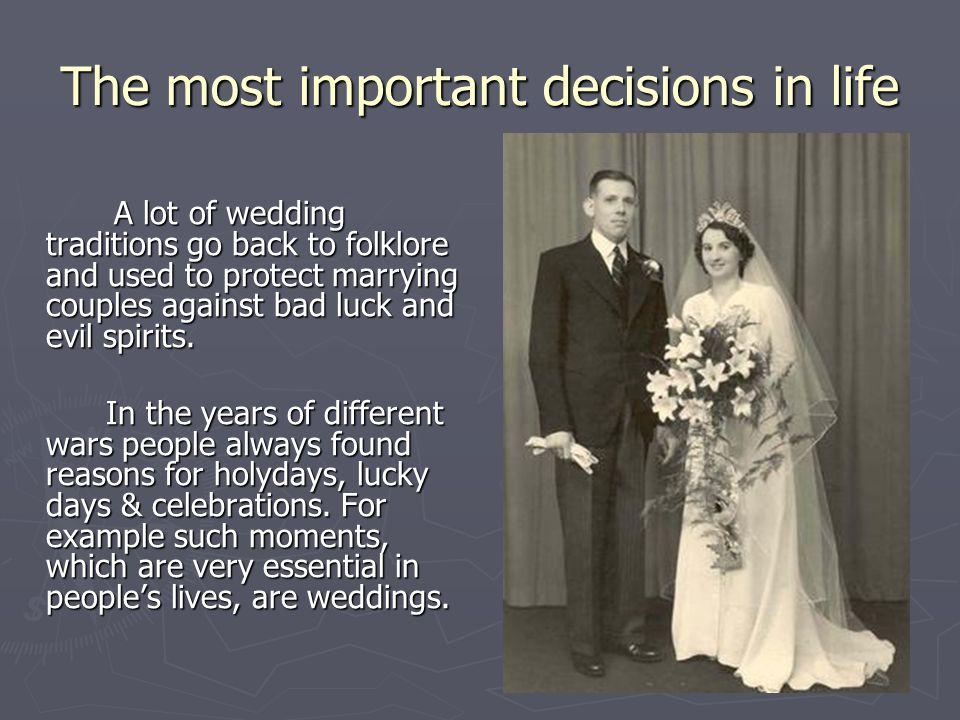 The most important decisions in life A lot of wedding traditions go back to folklore and used to protect marrying couples against bad luck and evil sp