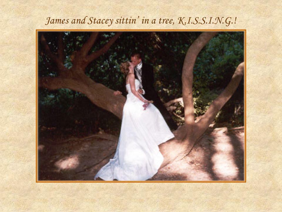James and Stacey sittin in a tree, K.I.S.S.I.N.G.!