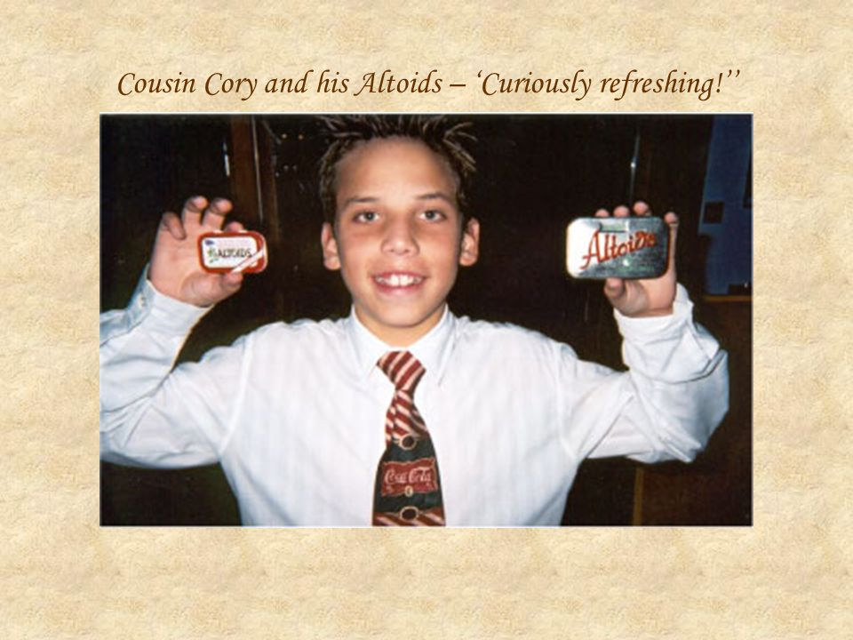 Cousin Cory and his Altoids – Curiously refreshing!