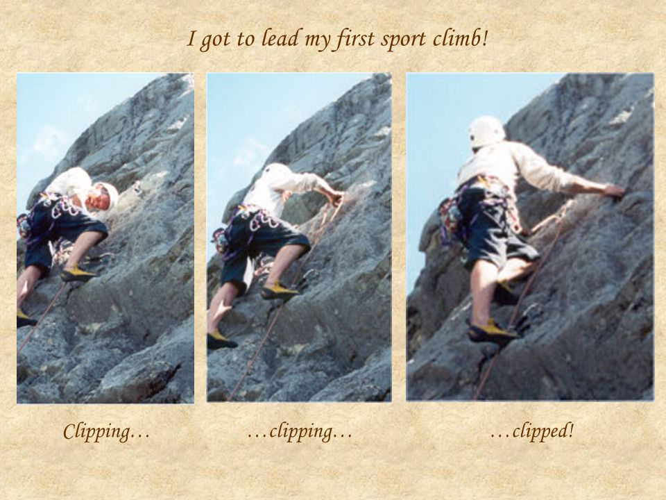 I got to lead my first sport climb! Clipping… …clipping……clipped!
