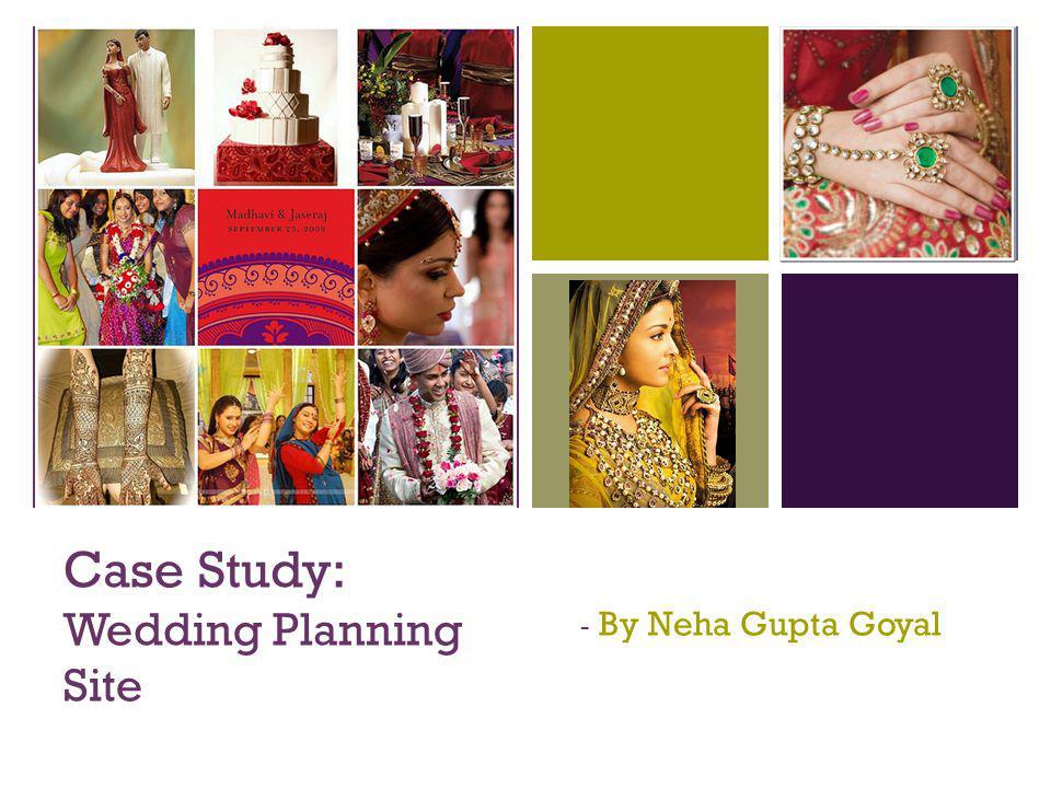 + Case Study: Wedding Planning Site - By Neha Gupta Goyal