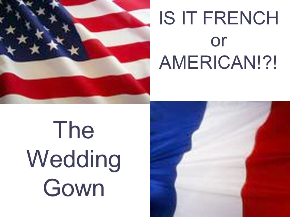 IS IT FRENCH or AMERICAN! ! The Wedding Gown