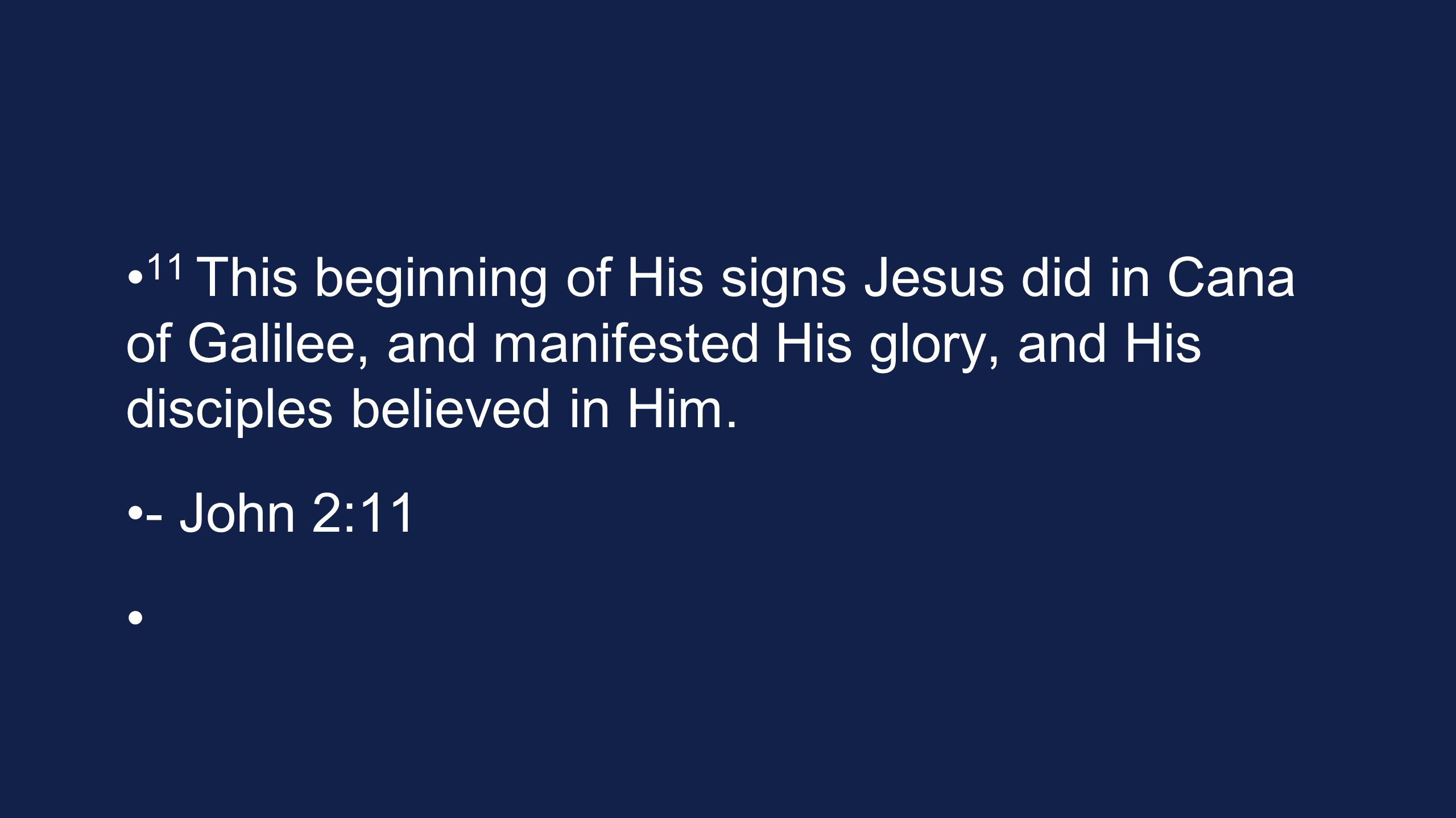 11 This beginning of His signs Jesus did in Cana of Galilee, and manifested His glory, and His disciples believed in Him.