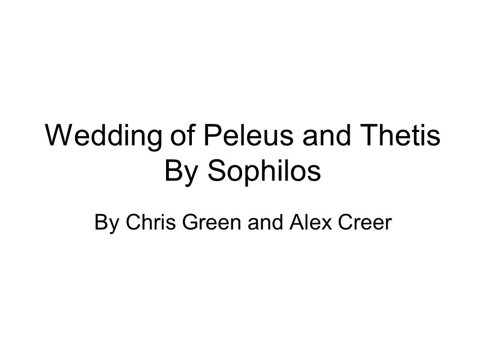 Wedding of Peleus and Thetis By Sophilos By Chris Green and Alex Creer