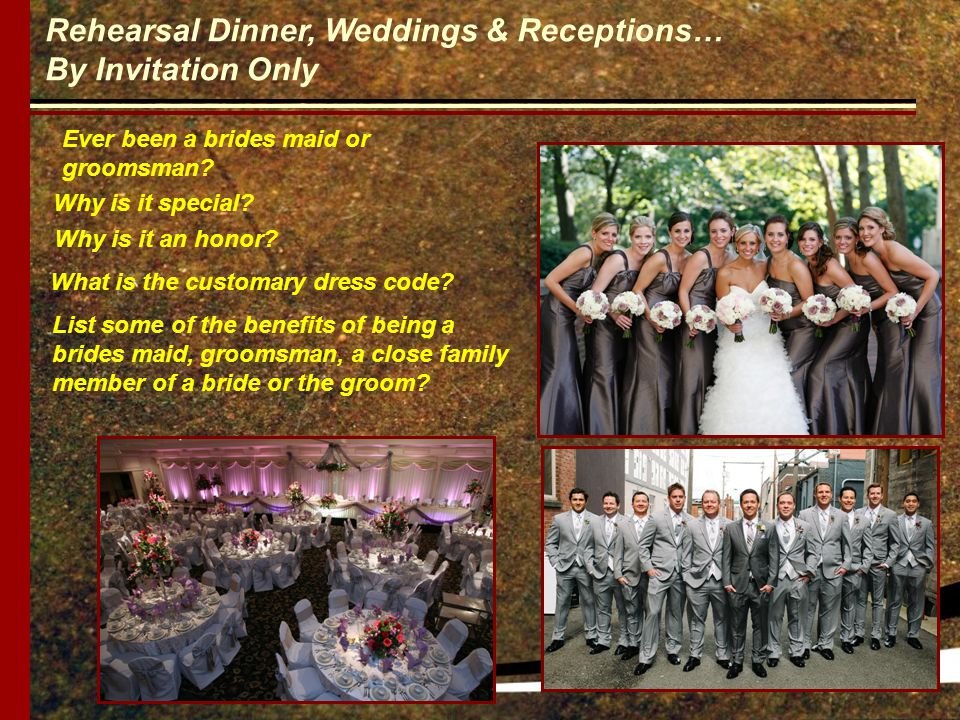Rehearsal Dinner, Weddings & Receptions… By Invitation Only Ever been a brides maid or groomsman.