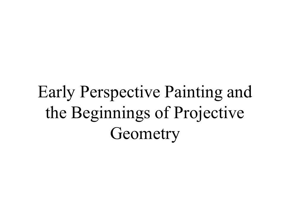 Early Perspective Painting and the Beginnings of Projective Geometry