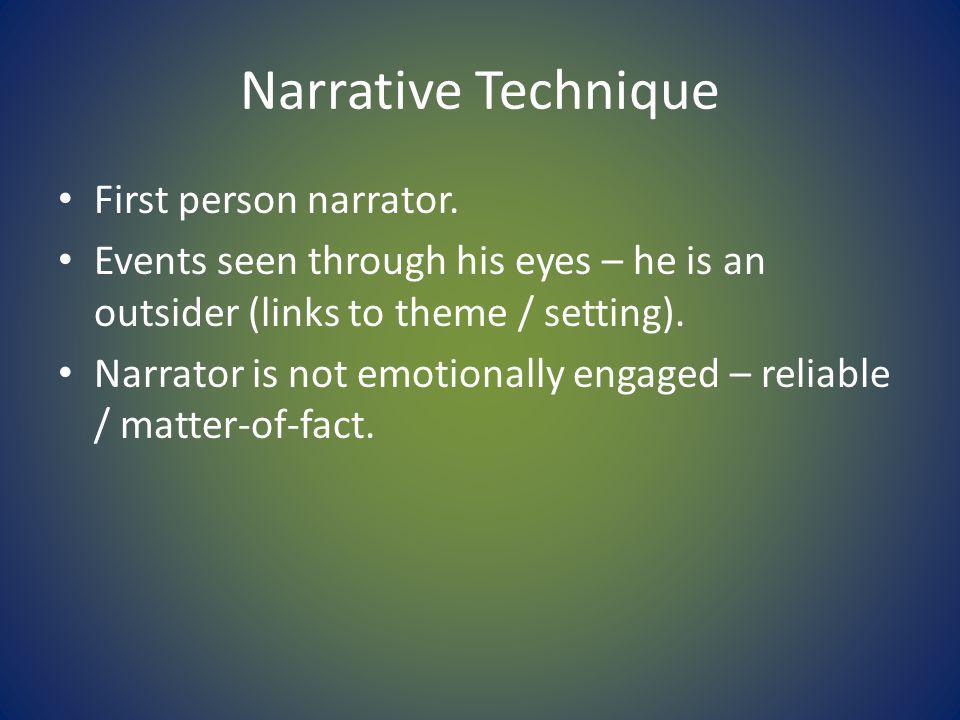 Narrative Technique First person narrator.