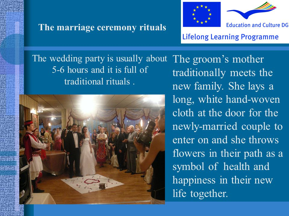 The wedding party is usually about 5-6 hours and it is full of traditional rituals.