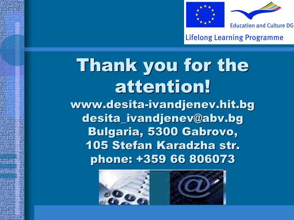 Thank you for the attention! www.desita-ivandjenev.hit.bg desita_ivandjenev@abv.bg Bulgaria, 5300 Gabrovo, 105 Stefan Karadzha str. phone: +359 66 806