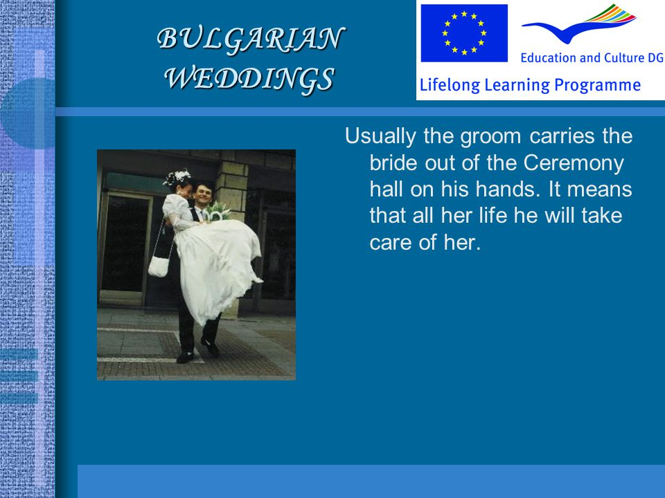BULGARIAN WEDDINGS Usually the groom carries the bride out of the Ceremony hall on his hands.