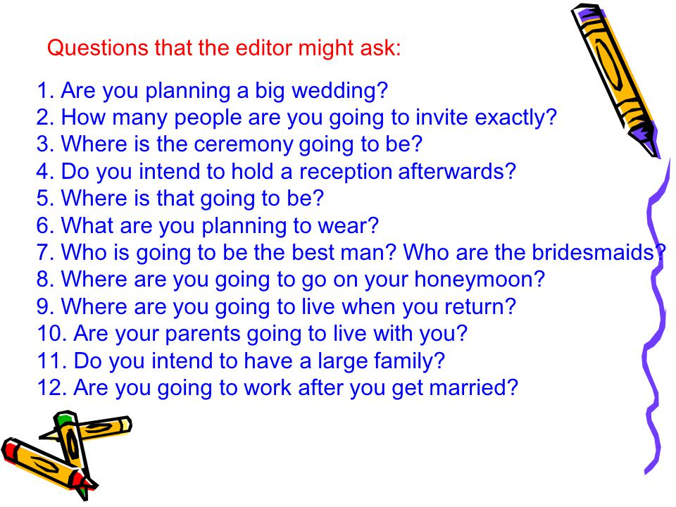 Questions that the editor might ask: 1. Are you planning a big wedding.