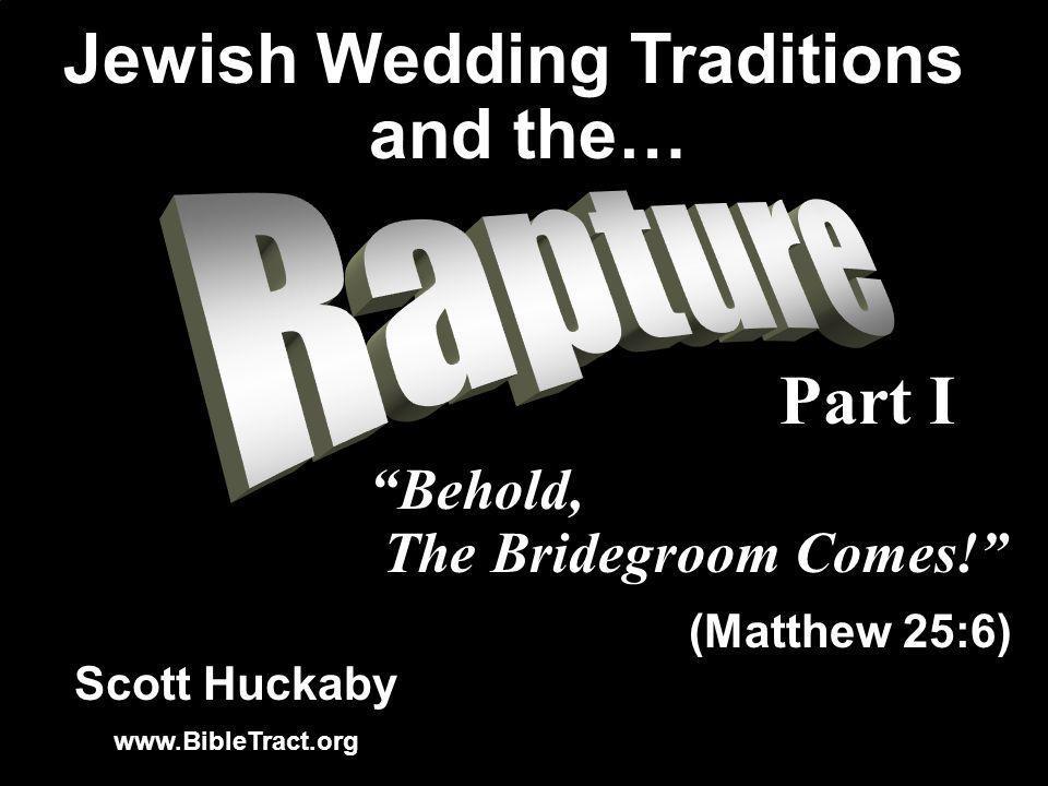 Scott Huckaby www.BibleTract.org Behold, The Bridegroom Comes.