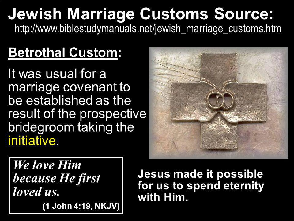 Jewish Marriage Customs Source: http://www.biblestudymanuals.net/jewish_marriage_customs.htm Jesus made it possible for us to spend eternity with Him.