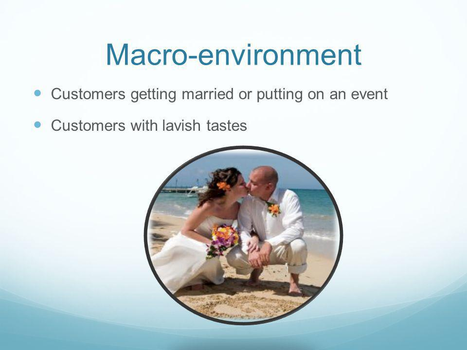 Macro-environment Customers getting married or putting on an event Customers with lavish tastes