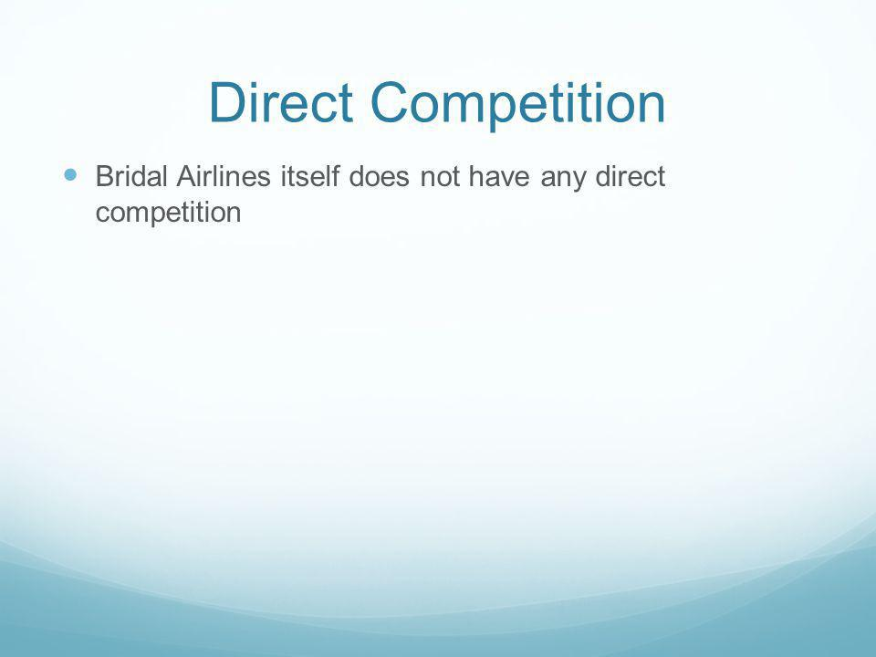 Direct Competition Bridal Airlines itself does not have any direct competition