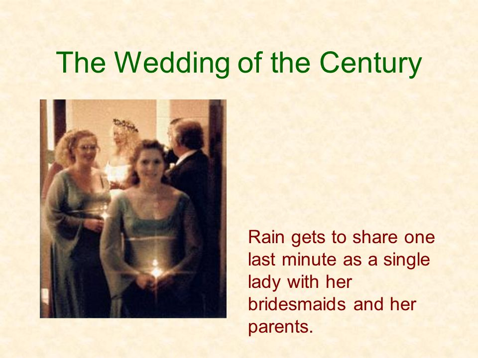 The Wedding of the Century Rain gets to share one last minute as a single lady with her bridesmaids and her parents.