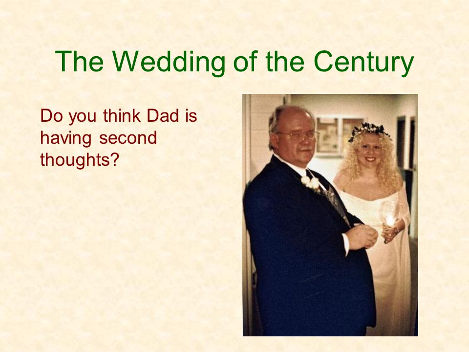 The Wedding of the Century Do you think Dad is having second thoughts?