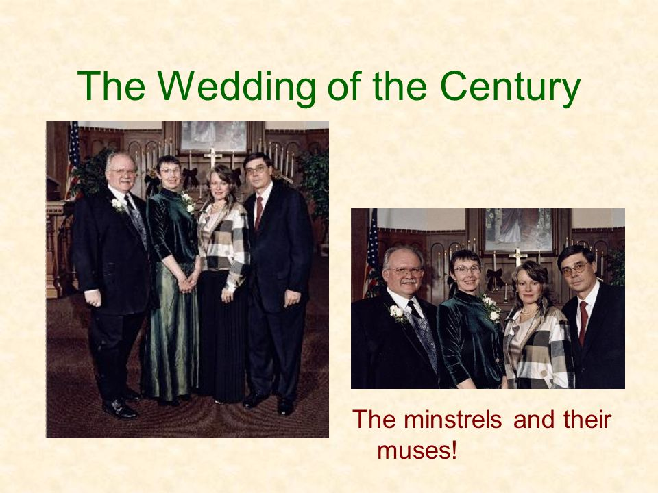 The Wedding of the Century The minstrels and their muses!