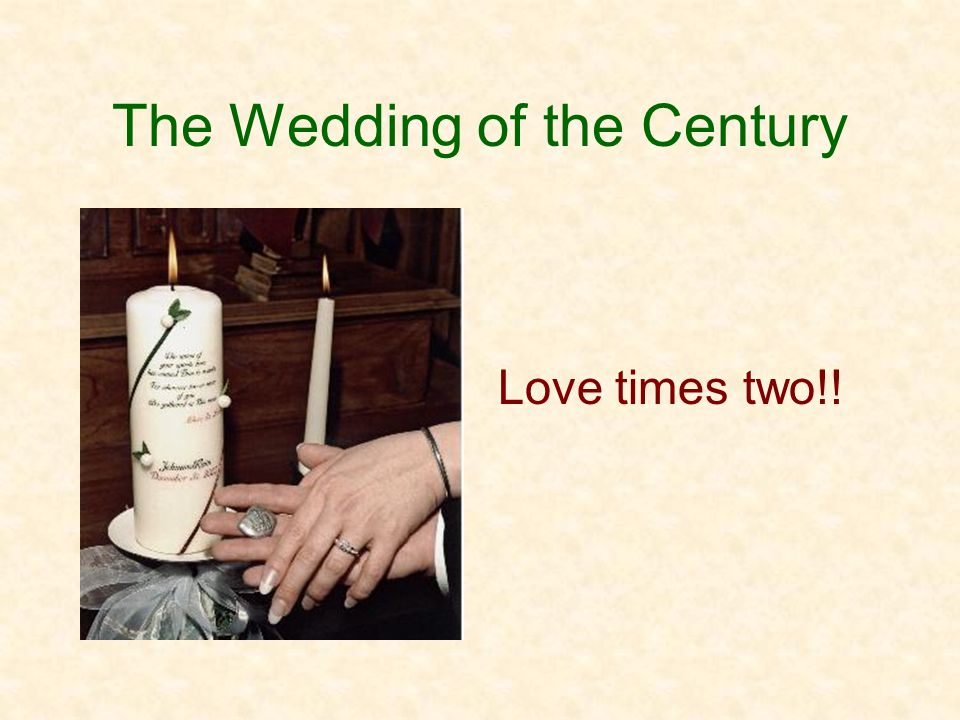 The Wedding of the Century Love times two!!