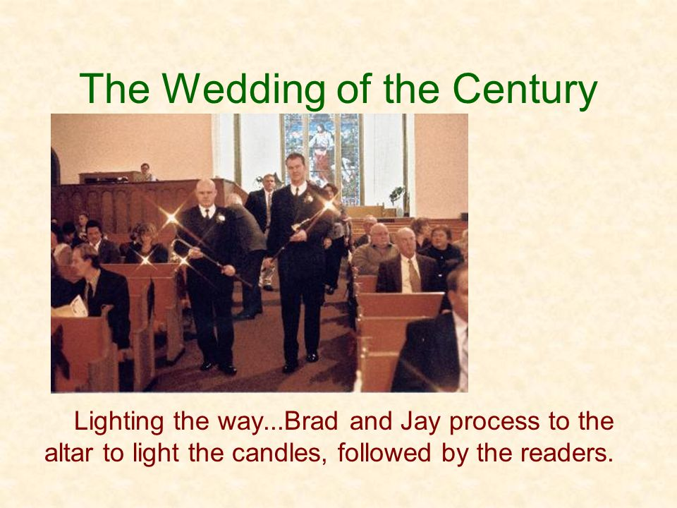The Wedding of the Century Lighting the way...Brad and Jay process to the altar to light the candles, followed by the readers.