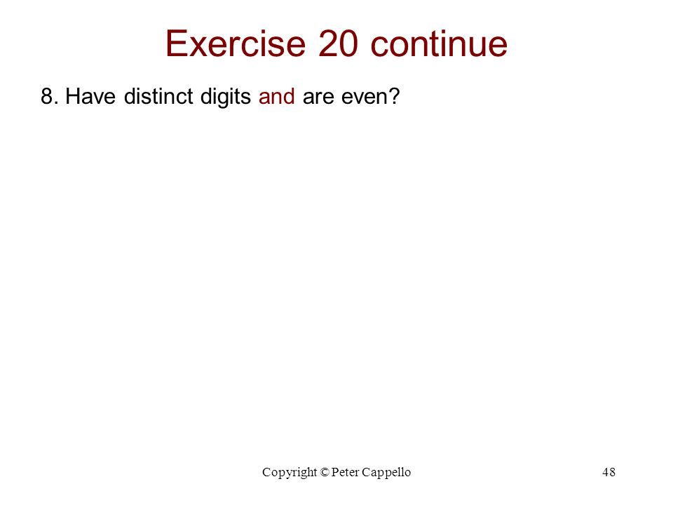 Copyright © Peter Cappello48 Exercise 20 continue 8. Have distinct digits and are even