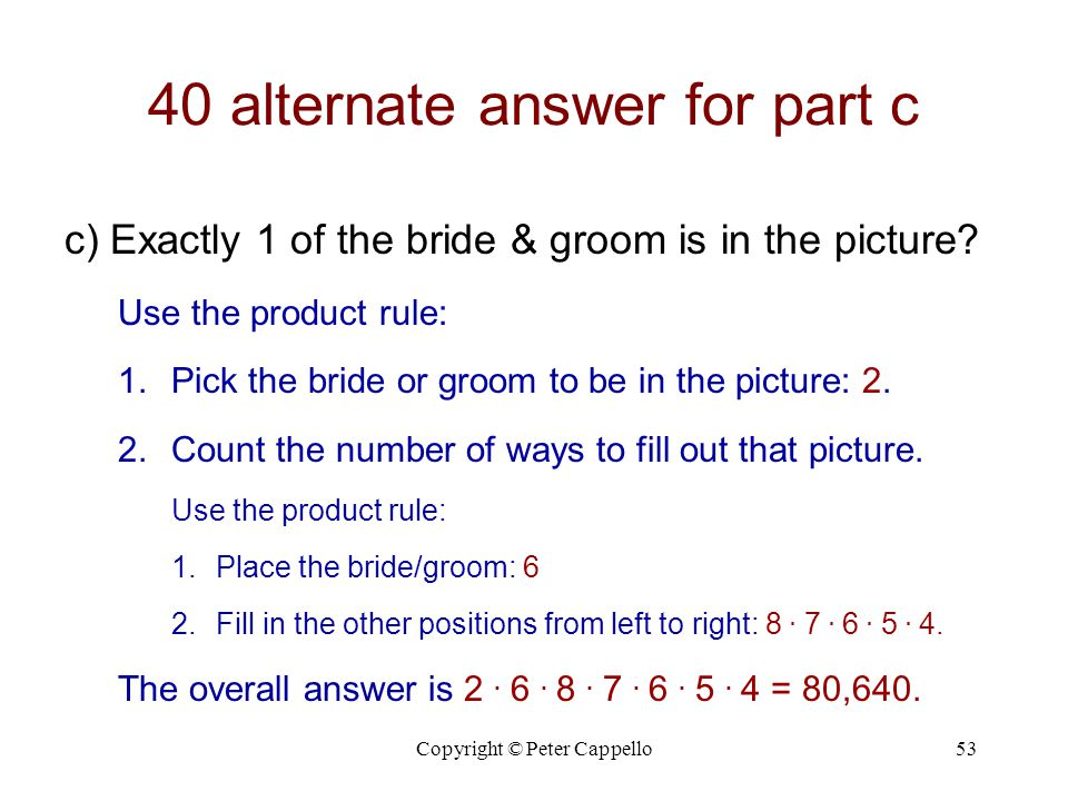 Copyright © Peter Cappello53 40 alternate answer for part c c) Exactly 1 of the bride & groom is in the picture.