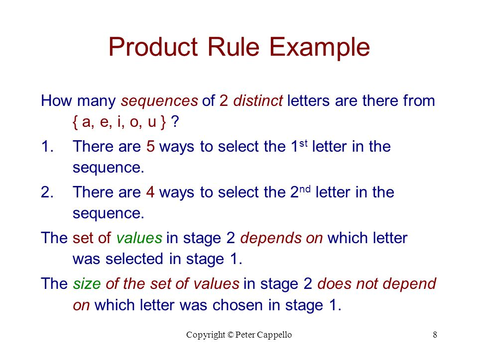 Copyright © Peter Cappello8 Product Rule Example How many sequences of 2 distinct letters are there from { a, e, i, o, u } .
