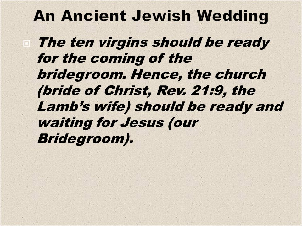 The ten virgins should be ready for the coming of the bridegroom.