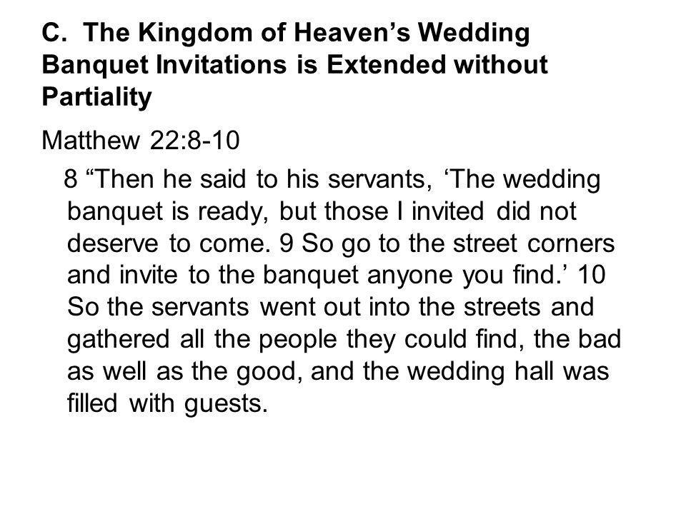 C. The Kingdom of Heavens Wedding Banquet Invitations is Extended without Partiality Matthew 22:8-10 8 Then he said to his servants, The wedding banqu