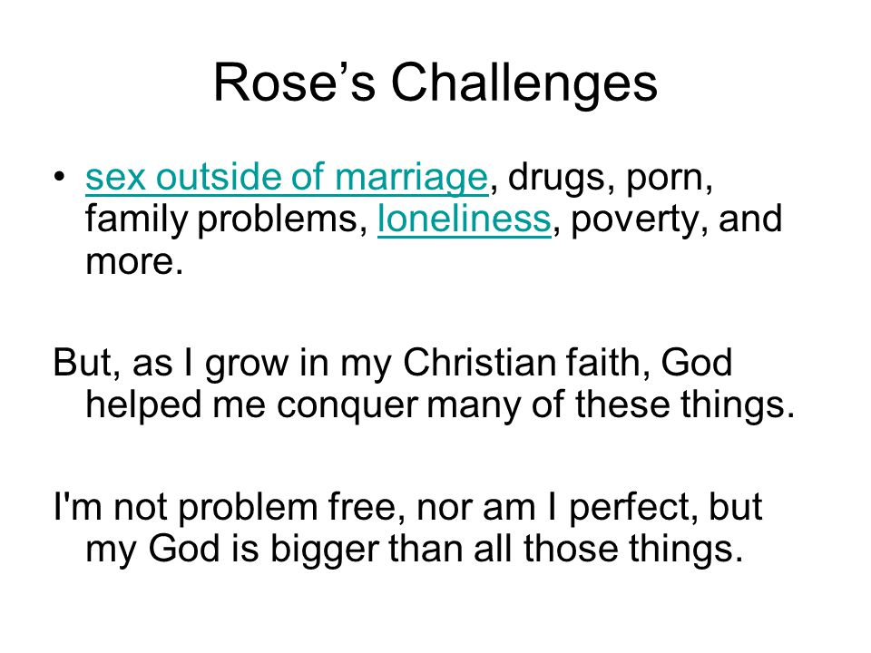 Roses Challenges sex outside of marriage, drugs, porn, family problems, loneliness, poverty, and more.sex outside of marriageloneliness But, as I grow