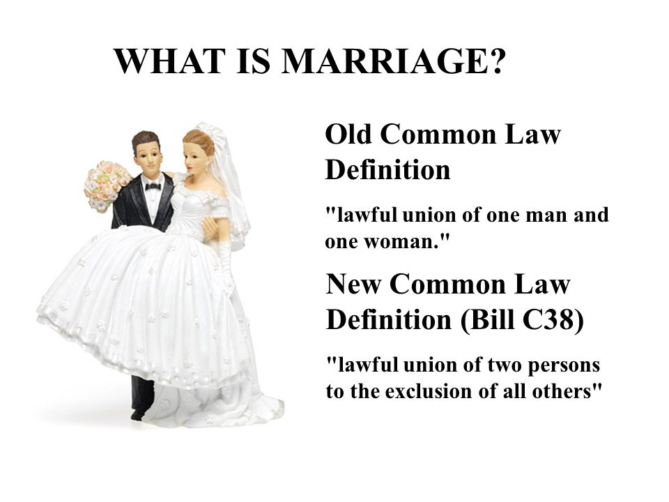 WHAT IS MARRIAGE? Old Common Law Definition