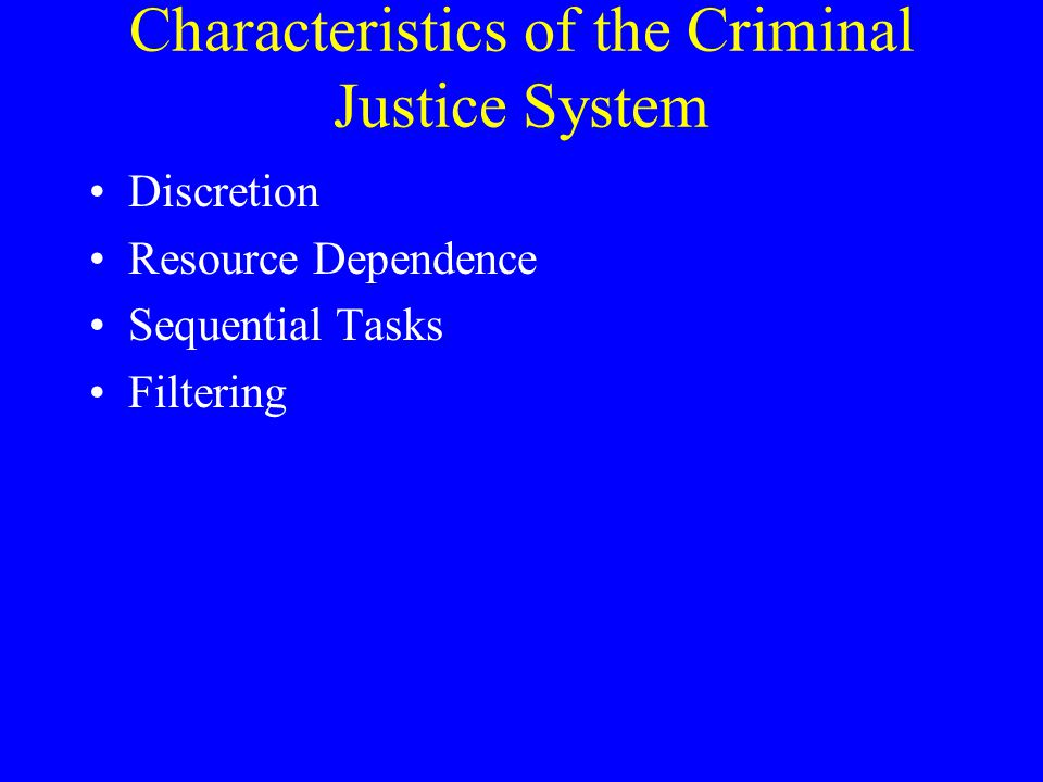 Characteristics of the Criminal Justice System Discretion Resource Dependence Sequential Tasks Filtering