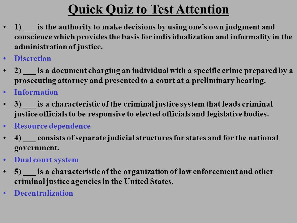Quick Quiz to Test Attention 1) ___ is the authority to make decisions by using ones own judgment and conscience which provides the basis for individualization and informality in the administration of justice.
