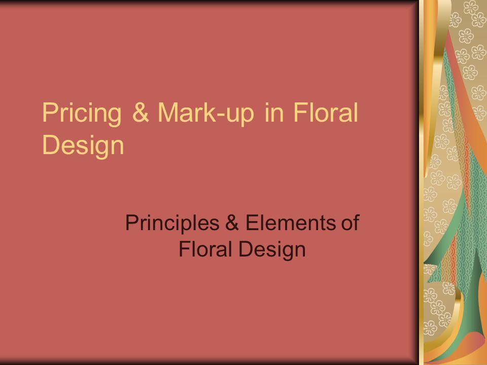 Pricing & Mark-up in Floral Design Principles & Elements of Floral Design