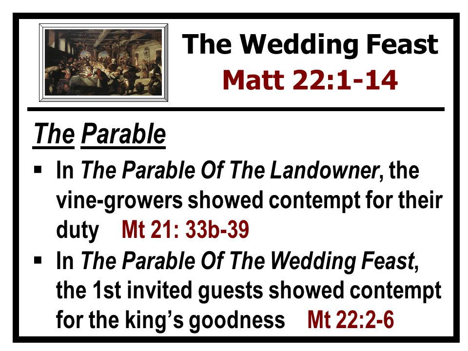 The Parable In both parables, the character who represents God displayed great patience Mt 21:36-37 22:4 The Wedding Feast Matt 22:1-14