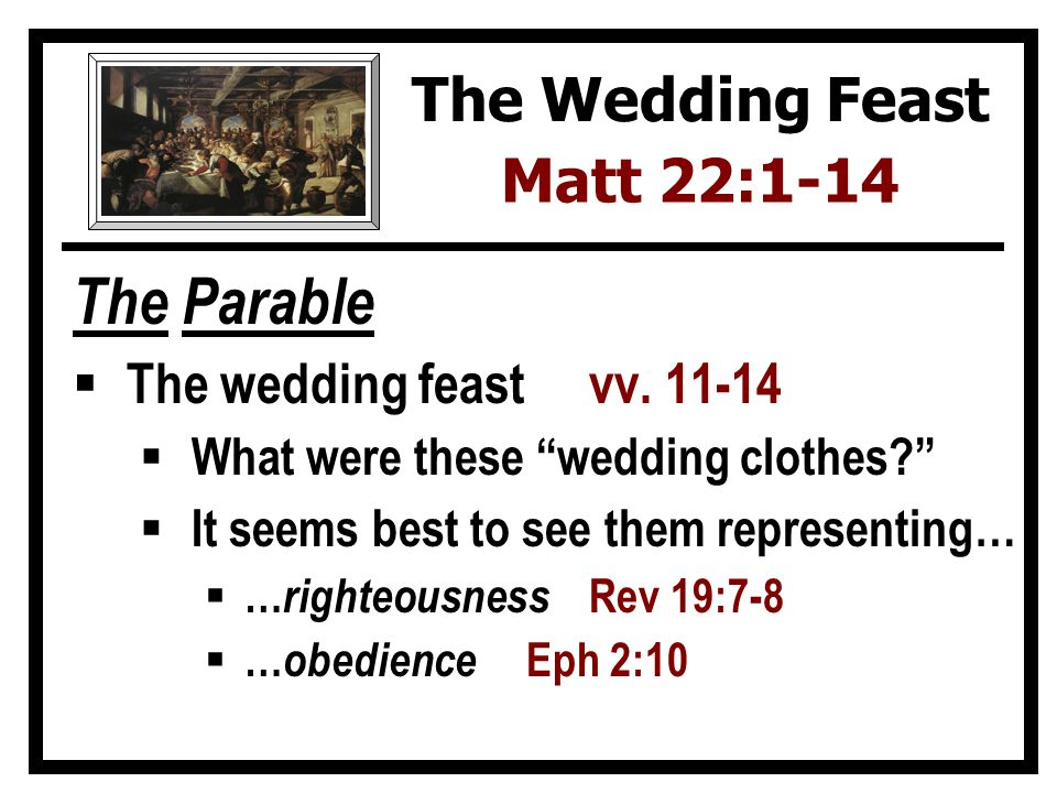 The Parable The wedding feast vv. 11-14 What were these wedding clothes.