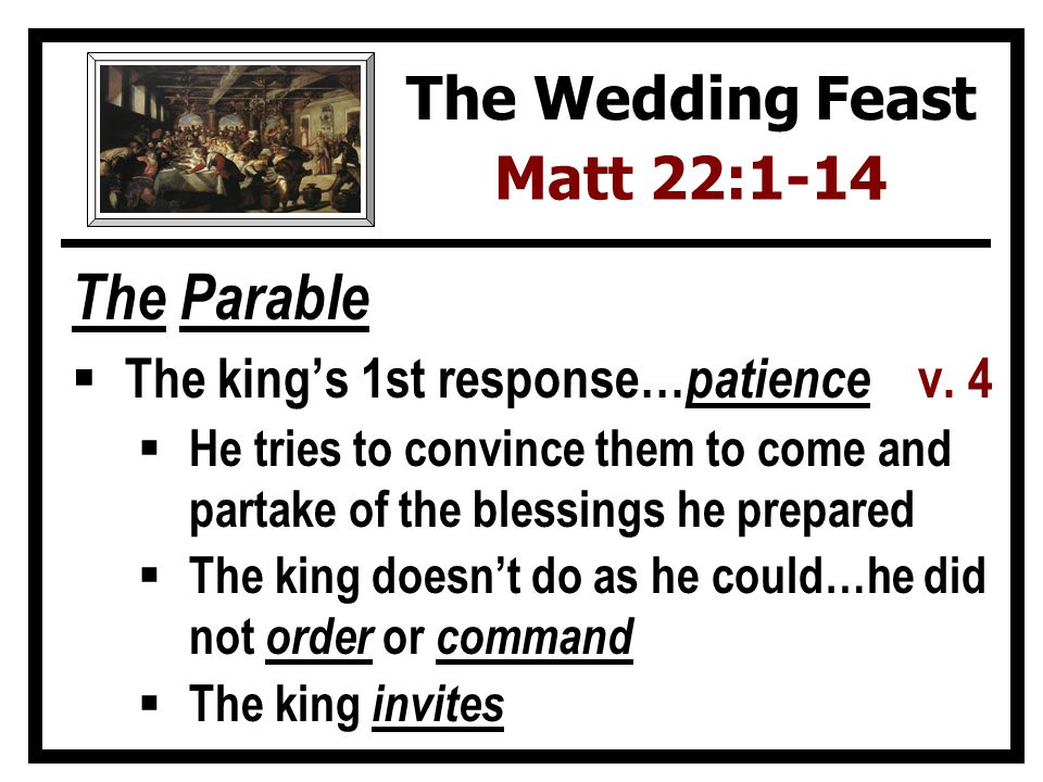 The Parable The kings 1st response… patience v.