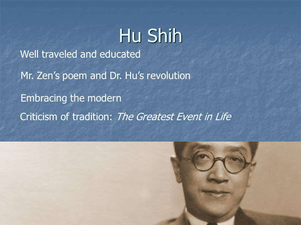 Hu Shih Well traveled and educated Mr. Zens poem and Dr.