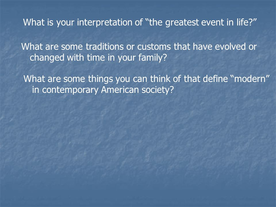 What is your interpretation of the greatest event in life.