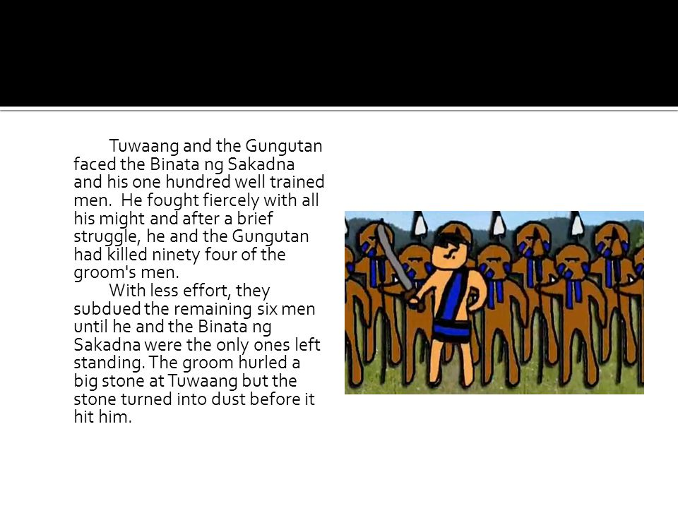 Tuwaang and the Gungutan faced the Binata ng Sakadna and his one hundred well trained men.