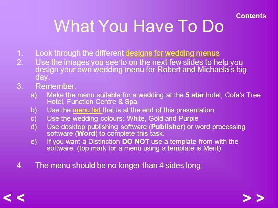 What You Have To Do 1.Look through the different designs for wedding menusdesigns for wedding menus 2.Use the images you see to on the next few slides to help you design your own wedding menu for Robert and Michaelas big day.