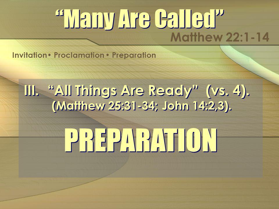 III. All Things Are Ready (vs. 4). (Matthew 25:31-34; John 14:2,3).