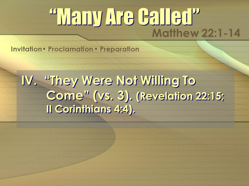 IV. They Were Not Willing To Come (vs. 3). (Revelation 22:15; II Corinthians 4:4).