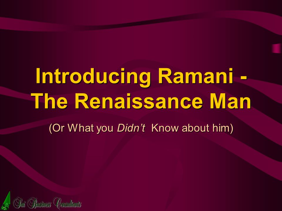 Introducing Ramani - The Renaissance Man (Or What you Didnt Know about him)