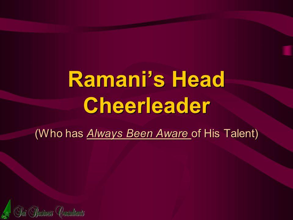 Ramanis Head Cheerleader (Who has Always Been Aware of His Talent)