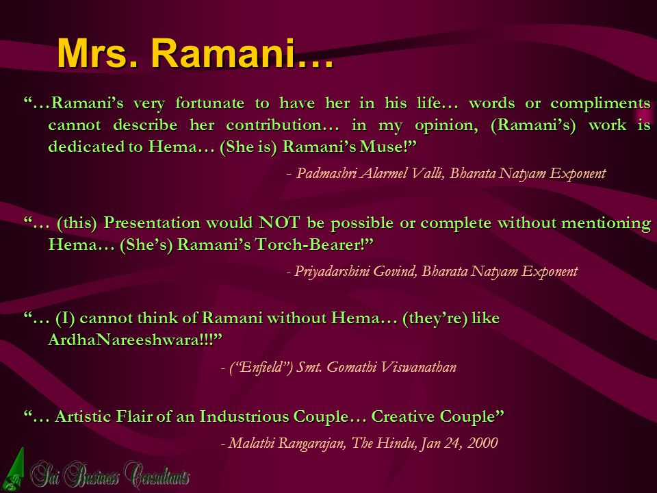 Mrs. Ramani… …Ramanis very fortunate to have her in his life… words or compliments cannot describe her contribution… in my opinion, (Ramanis) work is