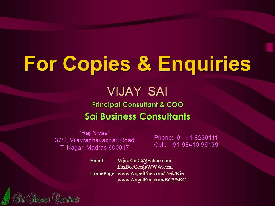 For Copies & Enquiries VIJAY SAI Principal Consultant & COO Sai Business Consultants Raj Nivas 37/2, Vijayraghavachari Road T.