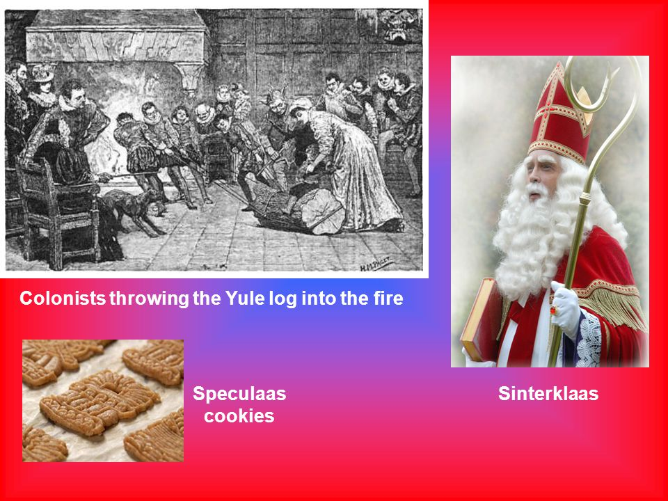 Colonists throwing the Yule log into the fire Speculaas cookies Sinterklaas