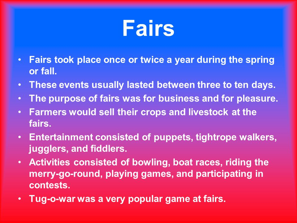 Fairs Fairs took place once or twice a year during the spring or fall.